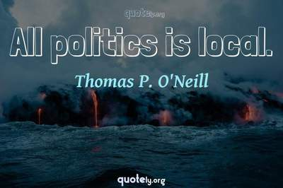 Photo Quote of All politics is local.