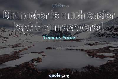 Photo Quote of Character is much easier kept than recovered.