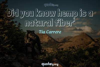 Photo Quote of Did you know hemp is a natural fiber'