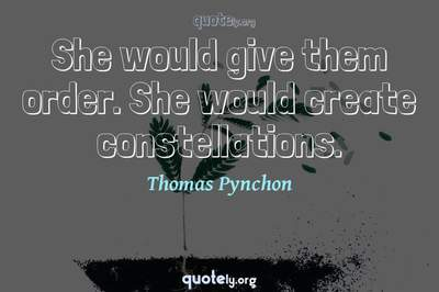 Photo Quote of She would give them order. She would create constellations.