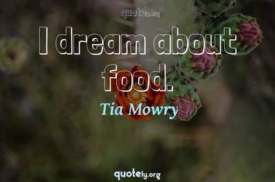 Photo Quote of I dream about food.