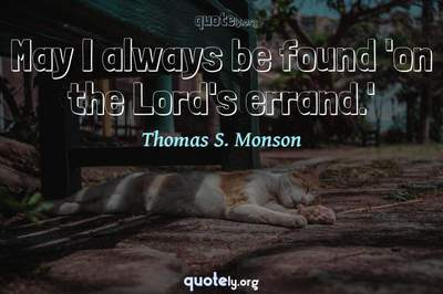 Photo Quote of May I always be found 'on the Lord's errand.'