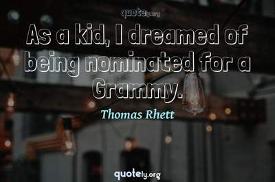 Photo Quote of As a kid, I dreamed of being nominated for a Grammy.