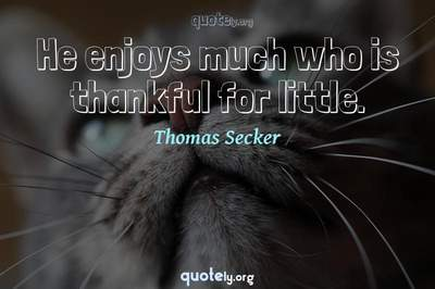 Photo Quote of He enjoys much who is thankful for little.