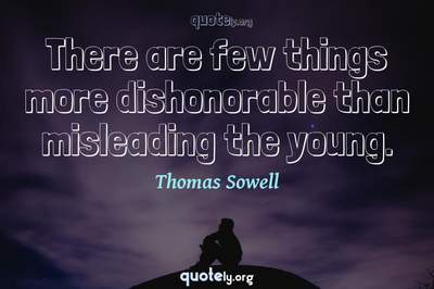 Photo Quote of There are few things more dishonorable than misleading the young.