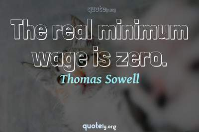 Photo Quote of The real minimum wage is zero.