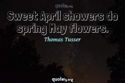Photo Quote of Sweet April showers do spring May flowers.