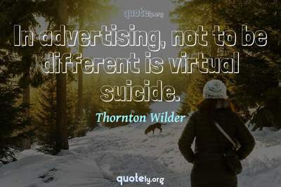 Photo Quote of In advertising, not to be different is virtual suicide.