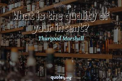 Photo Quote of What is the quality of your intent?