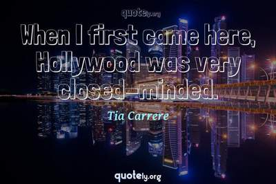 Photo Quote of When I first came here, Hollywood was very closed-minded.