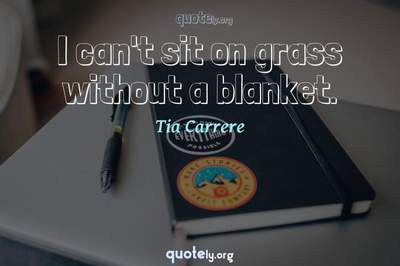 Photo Quote of I can't sit on grass without a blanket.