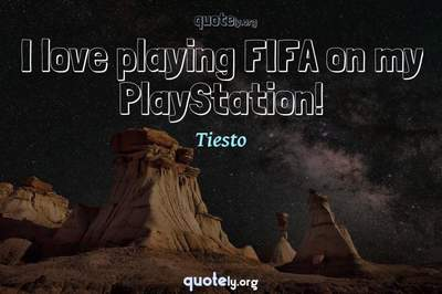 Photo Quote of I love playing FIFA on my PlayStation!
