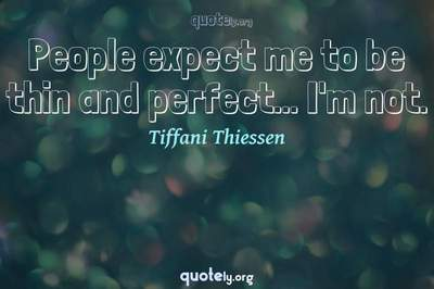 Photo Quote of People expect me to be thin and perfect... I'm not.