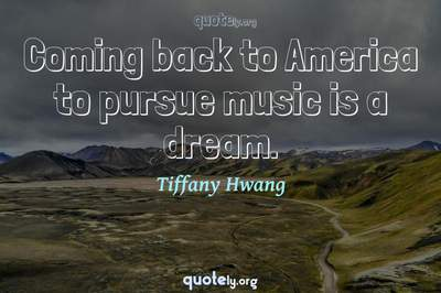 Photo Quote of Coming back to America to pursue music is a dream.
