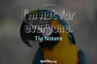 Photo Quote of I'm not for everyone.