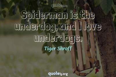 Photo Quote of Spiderman is the underdog, and I love underdogs.
