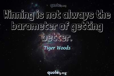 Photo Quote of Winning is not always the barometer of getting better.