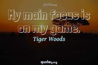 Photo Quote of My main focus is on my game.
