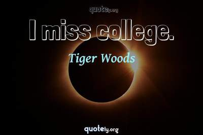 Photo Quote of I miss college.