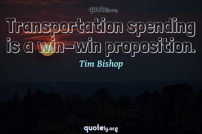 Photo Quote of Transportation spending is a win-win proposition.