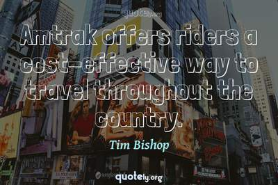 Photo Quote of Amtrak offers riders a cost-effective way to travel throughout the country.