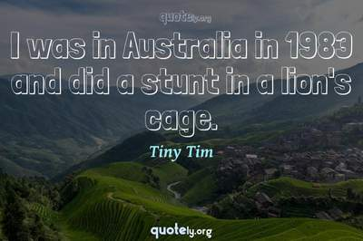 Photo Quote of I was in Australia in 1983 and did a stunt in a lion's cage.