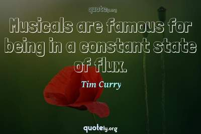 Photo Quote of Musicals are famous for being in a constant state of flux.