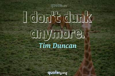 Photo Quote of I don't dunk anymore.