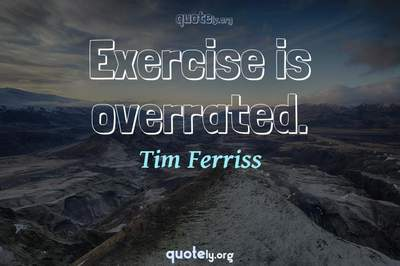 Photo Quote of Exercise is overrated.