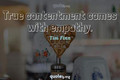 Photo Quote of True contentment comes with empathy.