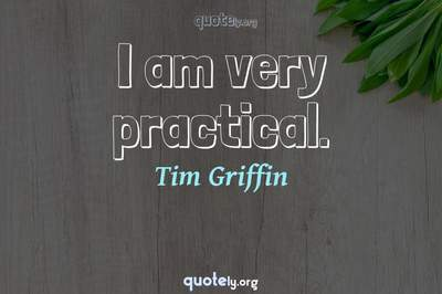 Photo Quote of I am very practical.