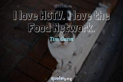 Photo Quote of I love HGTV. I love the Food Network.