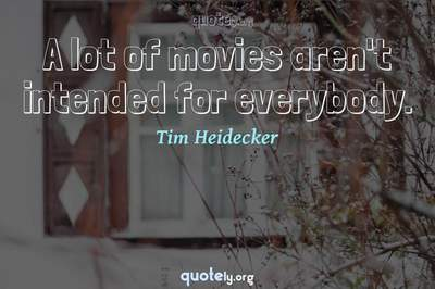 Photo Quote of A lot of movies aren't intended for everybody.