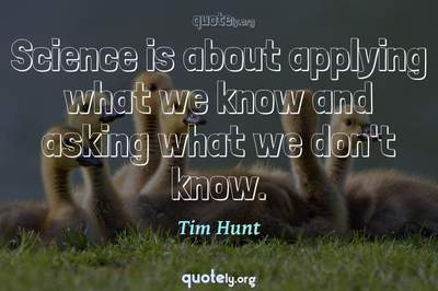 Photo Quote of Science is about applying what we know and asking what we don't know.