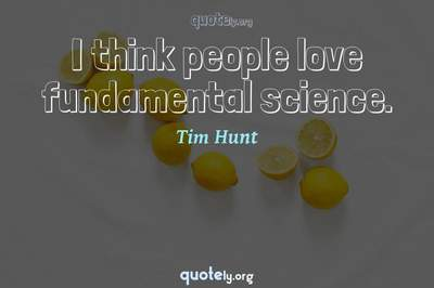 Photo Quote of I think people love fundamental science.