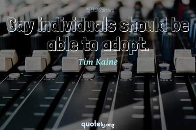 Photo Quote of Gay individuals should be able to adopt.