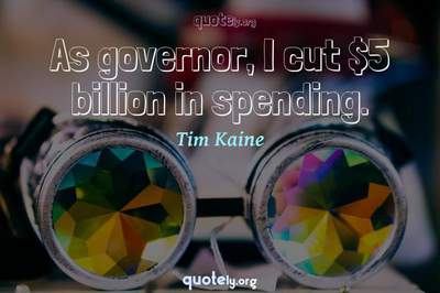 Photo Quote of As governor, I cut $5 billion in spending.