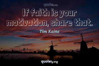 Photo Quote of If faith is your motivation, share that.