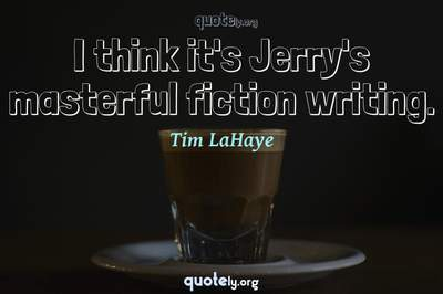 Photo Quote of I think it's Jerry's masterful fiction writing.