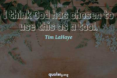 Photo Quote of I think God has chosen to use this as a tool.