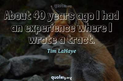 Photo Quote of About 40 years ago I had an experience where I wrote a tract.