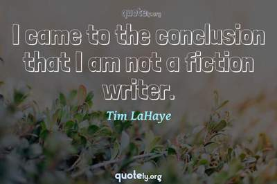 Photo Quote of I came to the conclusion that I am not a fiction writer.