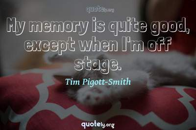 Photo Quote of My memory is quite good, except when I'm off stage.