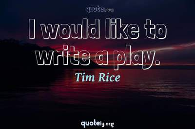 Photo Quote of I would like to write a play.