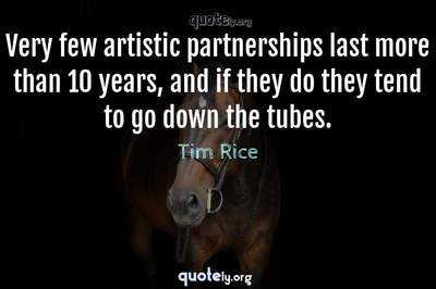 Photo Quote of Very few artistic partnerships last more than 10 years, and if they do they tend to go down the tubes.