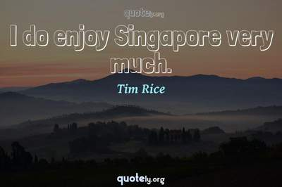 Photo Quote of I do enjoy Singapore very much.