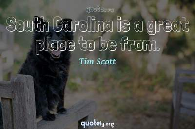 Photo Quote of South Carolina is a great place to be from.