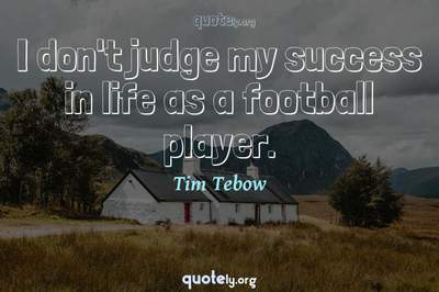 Photo Quote of I don't judge my success in life as a football player.