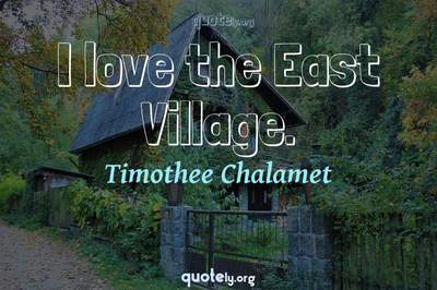 Photo Quote of I love the East Village.