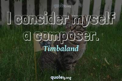 Photo Quote of I consider myself a composer.